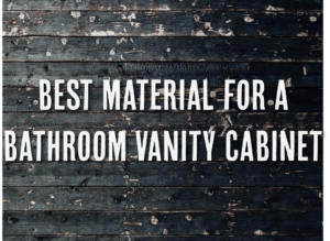 What's the Best Material for a Bathroom Vanity Cabinet