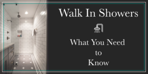 Walk In Showers: What You Need To Know