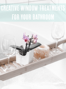 Creative Window Treatments for Your Bathroom